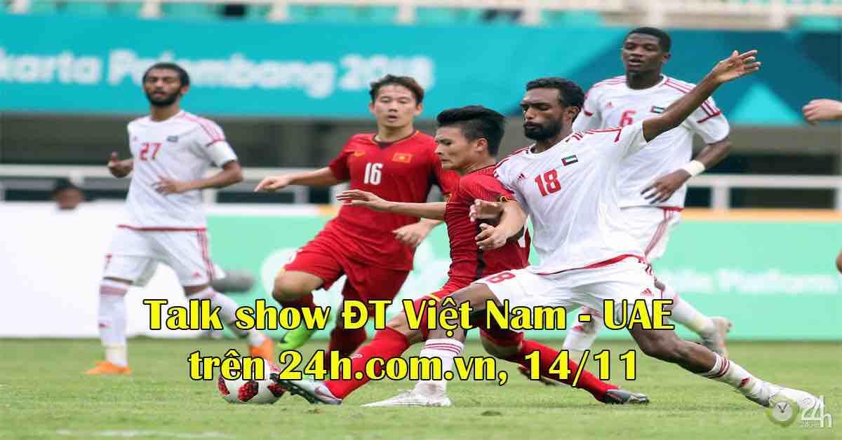 ĐT Việt Nam hừng hực đấu UAE: Talk show đặc biệt về cơ hội lớn của thầy Park